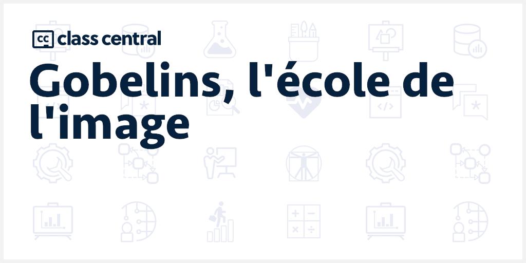 Gobelins L Ecole De L Image Courses Moocs Free Online Courses Class Central