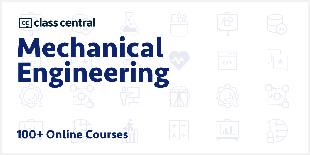 100 Mechanical Engineering Courses 2020 Learn Online For Free Class Central